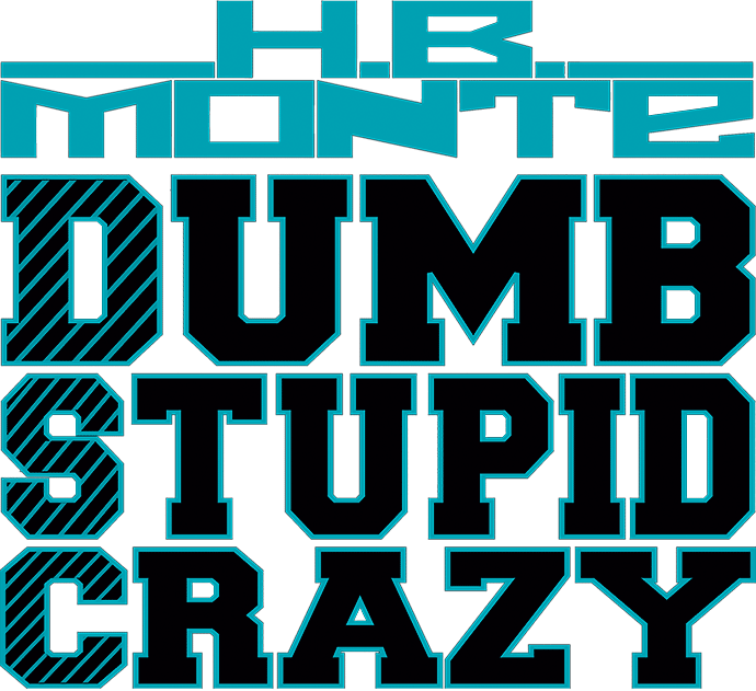 Dumb Stupid Crazy - #DUMBSTUPIDCRAZY